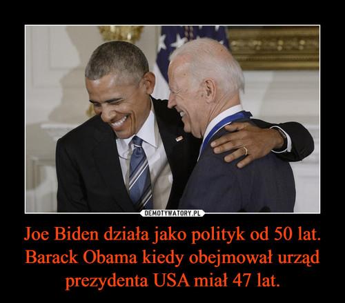 Joe Biden działa jako polityk od 50 lat. Barack Obama kiedy obejmował urząd prezydenta USA miał 47 lat.