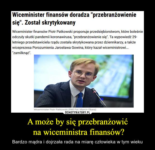 """A może by się przebranżowić na wiceministra finansów? – Bardzo mądra i dojrzała rada na miarę człowieka w tym wieku Wiceminister finansów doradza """"przebranżowieniesię"""". Został skrytykowanyWiceminister finansów Piotr Patkowski proponuje przedsiębiorstwom, które boleśnieodczuły skutki pandemii koronawirusa, """"przebranżowienie się"""". Ta wypowiedź 29-letniego przedstawiciela rządu została skrytykowana przez dziennikarzy, a takżewiceprezesa Porozumienia Jarosława Gowina, który kazał wiceministrowi.""""zamilknąć"""".Wiceminister Piotr Patkowski (PAP, Fot: Marcin Obara)"""
