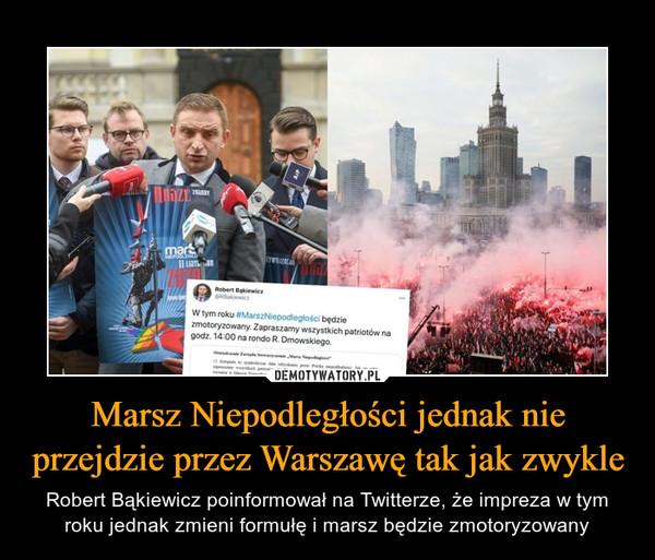 Marsz Niepodległości jednak nie przejdzie przez Warszawę tak jak zwykle – Robert Bąkiewicz poinformował na Twitterze, że impreza w tym roku jednak zmieni formułę i marsz będzie zmotoryzowany