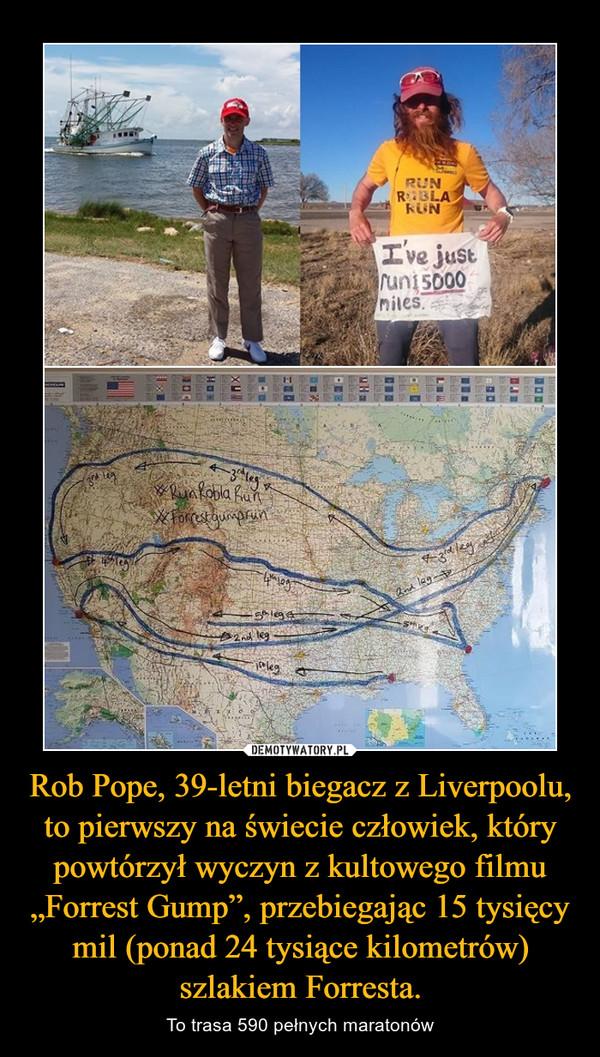 """Rob Pope, 39-letni biegacz z Liverpoolu, to pierwszy na świecie człowiek, który powtórzył wyczyn z kultowego filmu """"Forrest Gump"""", przebiegając 15 tysięcy mil (ponad 24 tysiące kilometrów) szlakiem Forresta. – To trasa 590 pełnych maratonów"""