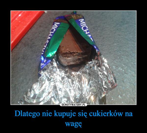 Dlatego nie kupuje się cukierków na wagę –