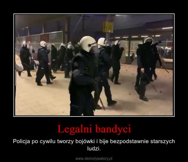 Legalni bandyci – Policja po cywilu tworzy bojówki i bije bezpodstawnie starszych ludzi.