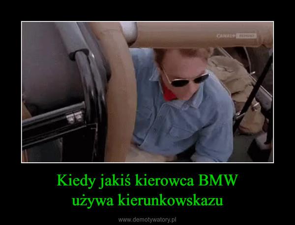 Kiedy jakiś kierowca BMWużywa kierunkowskazu –
