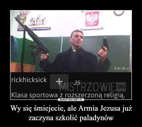 Wy się śmiejecie, ale Armia Jezusa już zaczyna szkolić paladynów –