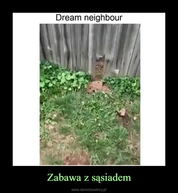 Zabawa z sąsiadem –