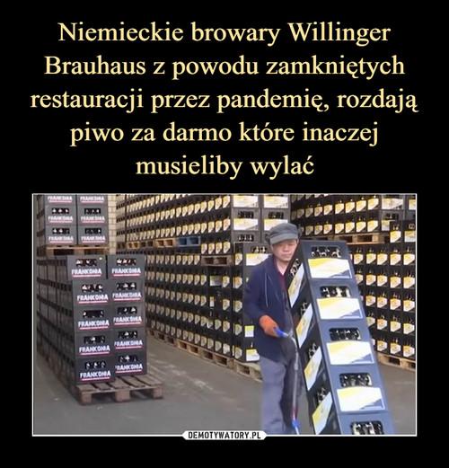 Niemieckie browary Willinger Brauhaus z powodu zamkniętych restauracji przez pandemię, rozdają piwo za darmo które inaczej musieliby wylać
