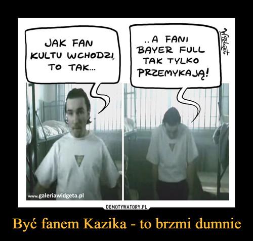 Być fanem Kazika - to brzmi dumnie