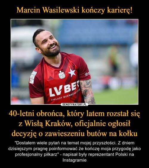 Marcin Wasilewski kończy karierę! 40-letni obrońca, który latem rozstał się z Wisłą Kraków, oficjalnie ogłosił decyzję o zawieszeniu butów na kołku