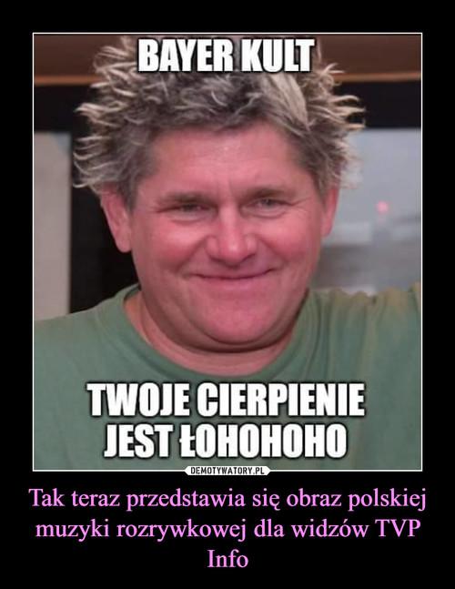 Tak teraz przedstawia się obraz polskiej muzyki rozrywkowej dla widzów TVP Info