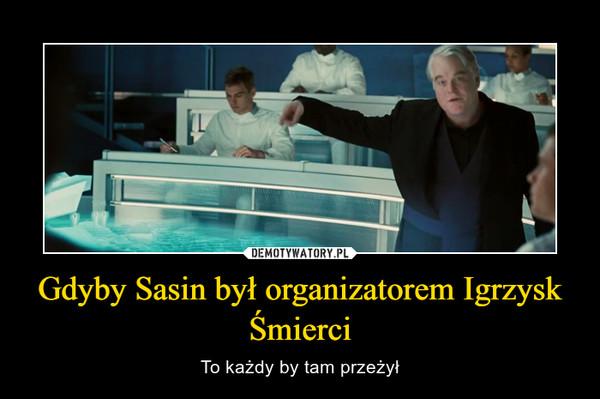 Gdyby Sasin był organizatorem Igrzysk Śmierci – To każdy by tam przeżył