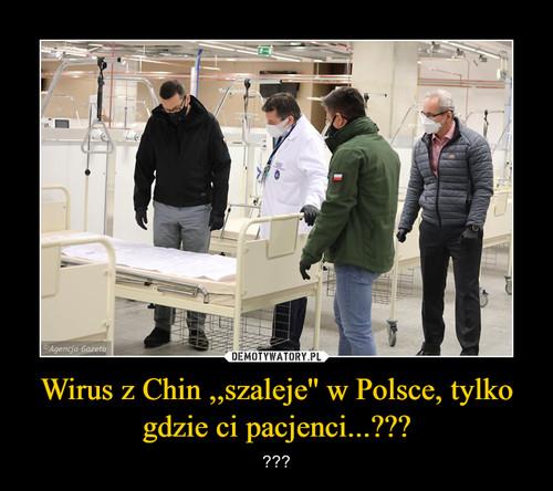 Wirus z Chin ,,szaleje'' w Polsce, tylko gdzie ci pacjenci...???