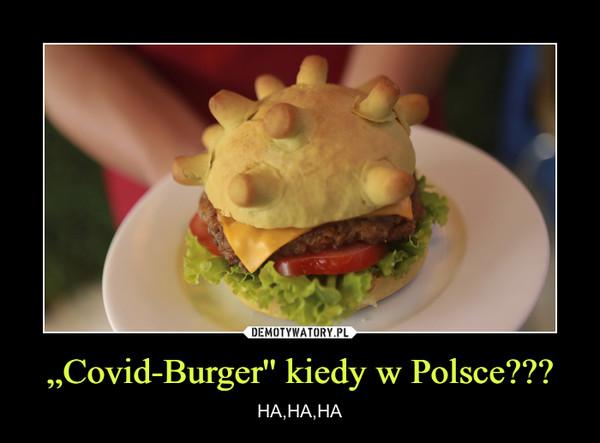"""Covid-Burger'' kiedy w Polsce??? – HA,HA,HA"