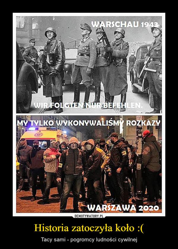 Historia zatoczyła koło :( – Tacy sami - pogromcy ludności cywilnej