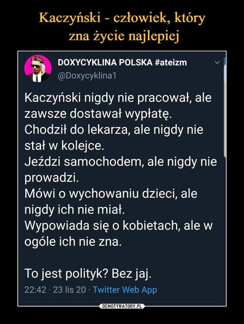Kaczyński - człowiek, który  zna życie najlepiej