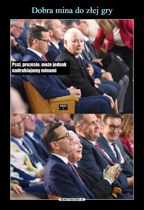–  Psst, prezesie, może jednaknadrabiajmy minami