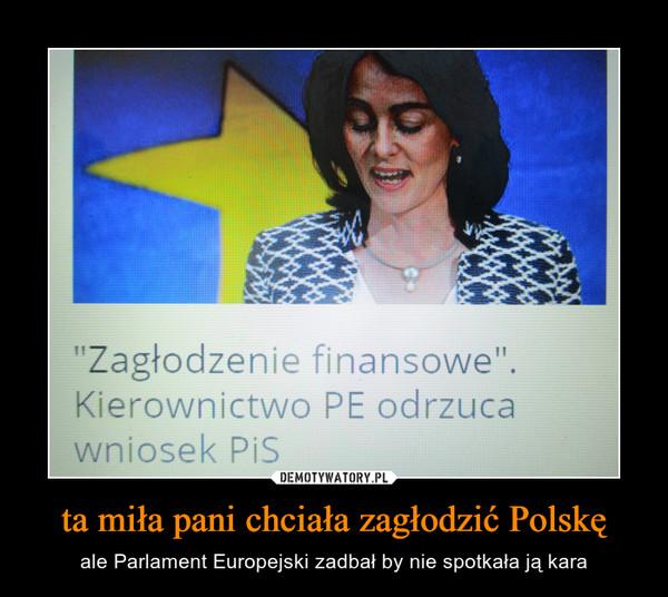 ta miła pani chciała zagłodzić Polskę – ale Parlament Europejski zadbał by nie spotkała ją kara