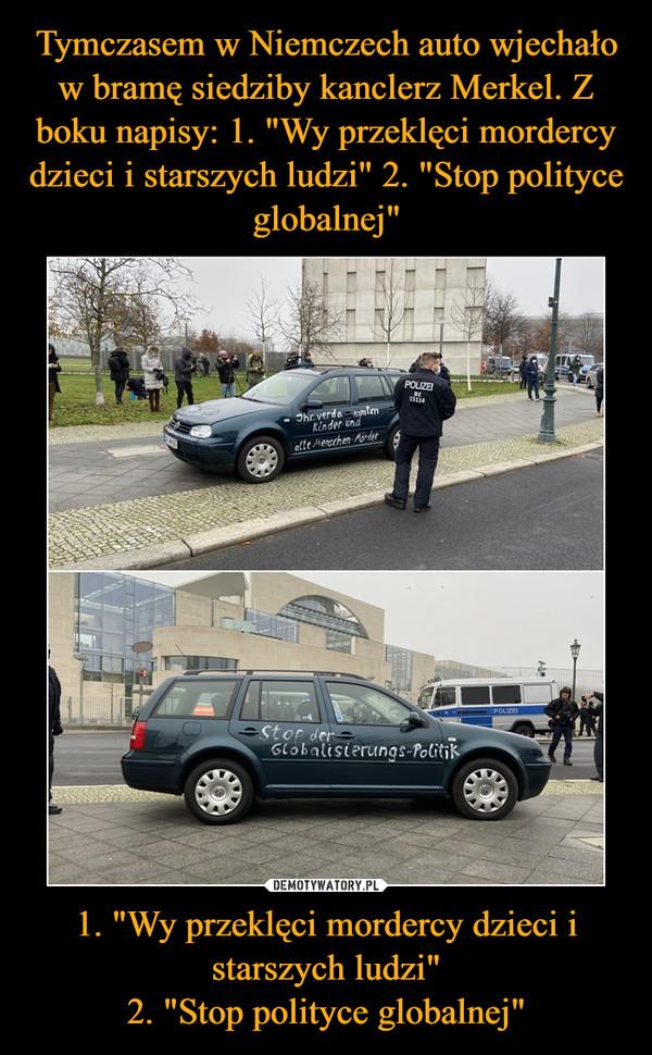 """Tymczasem w Niemczech auto wjechało w bramę siedziby kanclerz Merkel. Z boku napisy: 1. """"Wy przeklęci mordercy dzieci i starszych ludzi"""" 2. """"Stop polityce globalnej"""" 1. """"Wy przeklęci mordercy dzieci i starszych ludzi"""" 2. """"Stop polityce globalnej"""""""