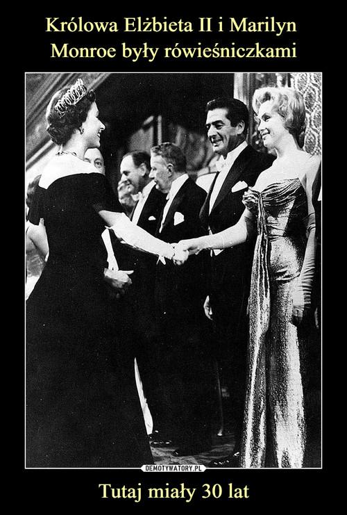 Królowa Elżbieta II i Marilyn  Monroe były rówieśniczkami Tutaj miały 30 lat