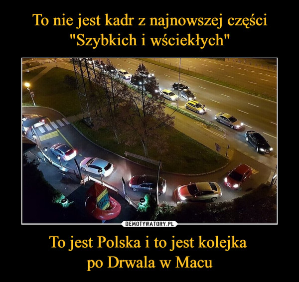 To jest Polska i to jest kolejka po Drwala w Macu –