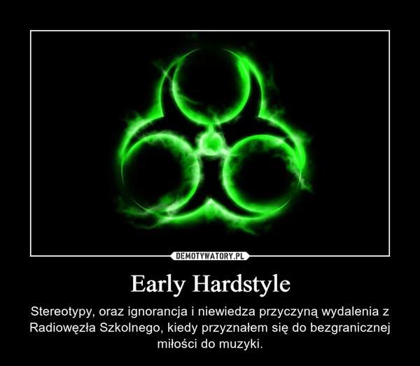 Early Hardstyle – Stereotypy, oraz ignorancja i niewiedza przyczyną wydalenia z Radiowęzła Szkolnego, kiedy przyznałem się do bezgranicznej miłości do muzyki.