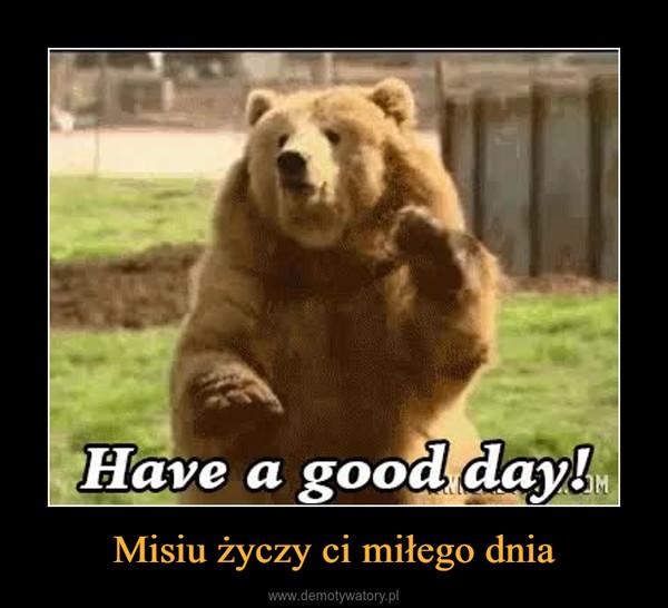 Misiu życzy ci miłego dnia –