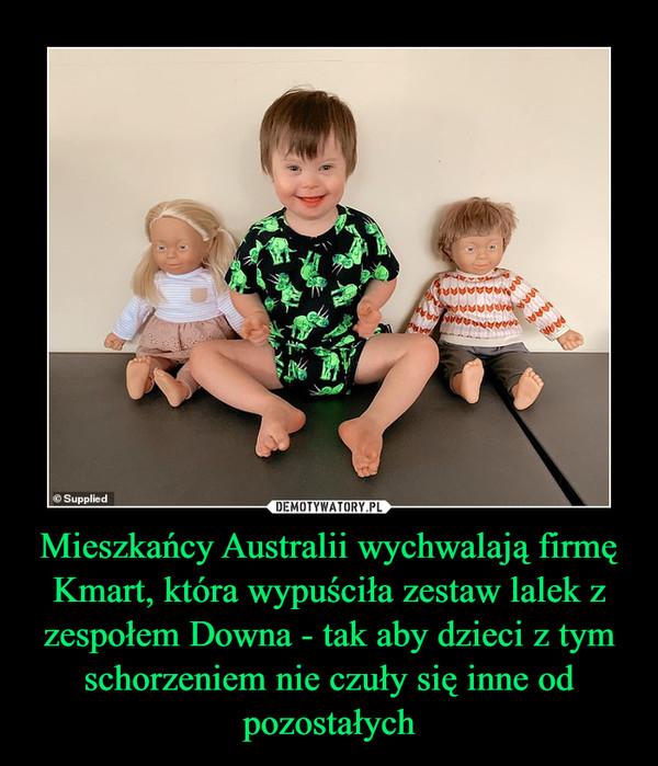 Mieszkańcy Australii wychwalają firmę Kmart, która wypuściła zestaw lalek z zespołem Downa - tak aby dzieci z tym schorzeniem nie czuły się inne od pozostałych –