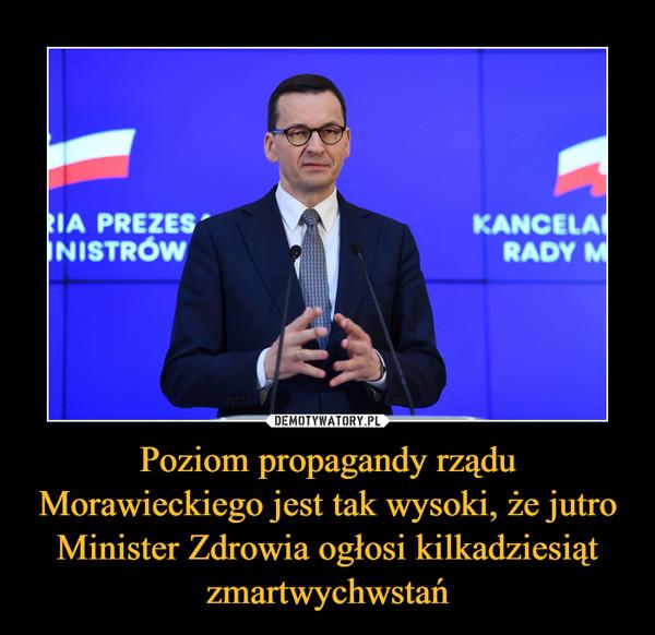 Poziom propagandy rządu Morawieckiego jest tak wysoki, że jutro Minister Zdrowia ogłosi kilkadziesiąt zmartwychwstań –