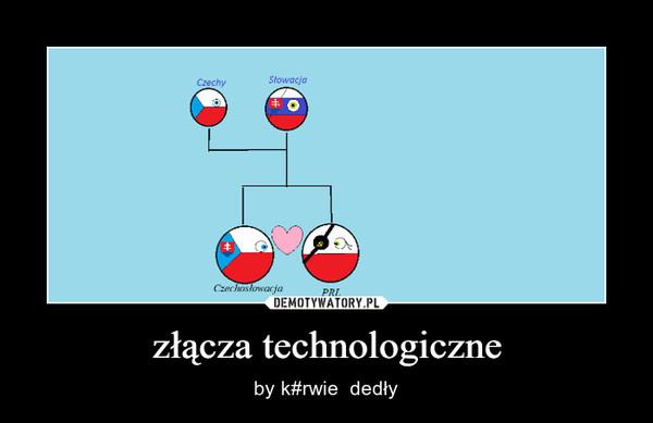 złącza technologiczne – by k#rwie  dedły