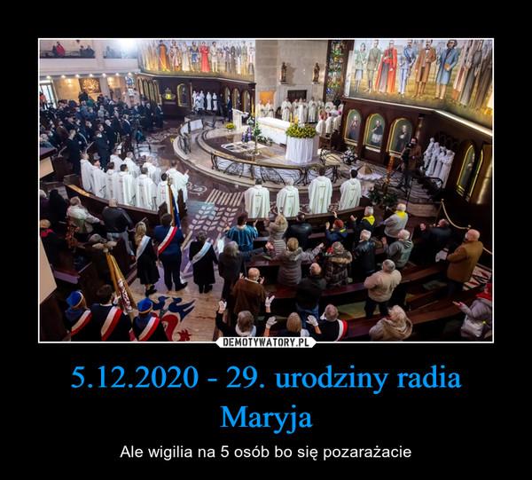 5.12.2020 - 29. urodziny radia Maryja – Ale wigilia na 5 osób bo się pozarażacie