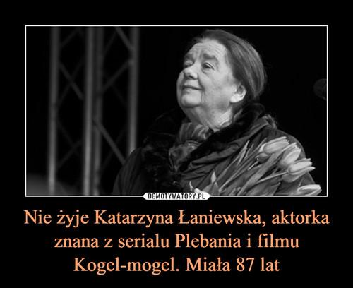 Nie żyje Katarzyna Łaniewska, aktorka znana z serialu Plebania i filmu Kogel-mogel. Miała 87 lat