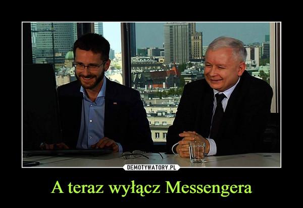 A teraz wyłącz Messengera –