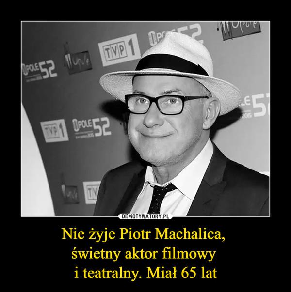Nie żyje Piotr Machalica, świetny aktor filmowy i teatralny. Miał 65 lat –