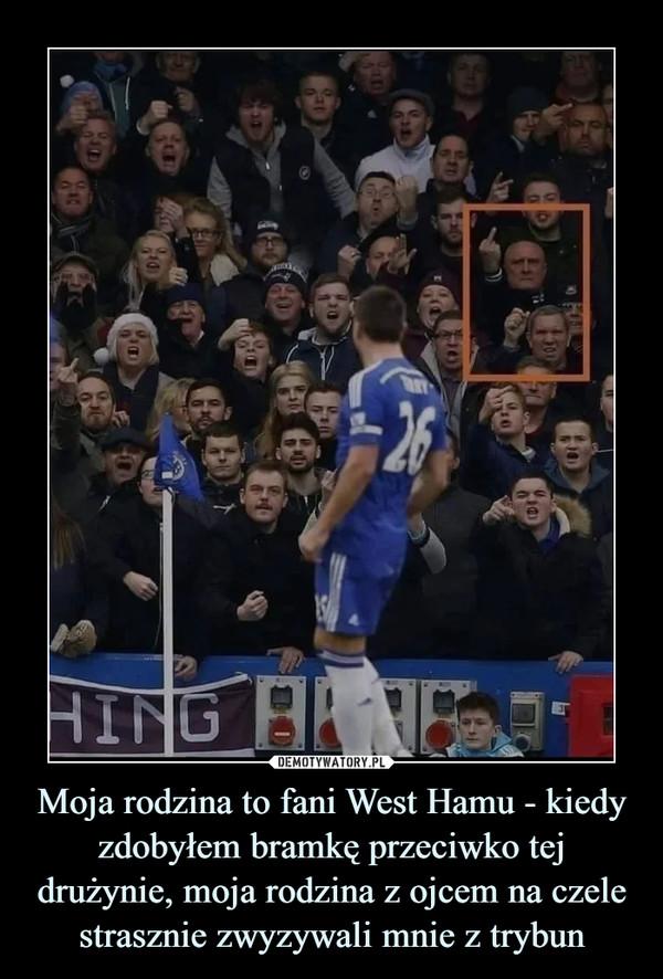 Moja rodzina to fani West Hamu - kiedy zdobyłem bramkę przeciwko tej drużynie, moja rodzina z ojcem na czele strasznie zwyzywali mnie z trybun –