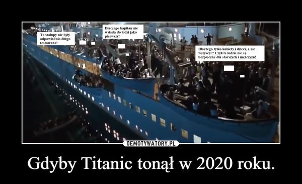 Gdyby Titanic tonął w 2020 roku. –