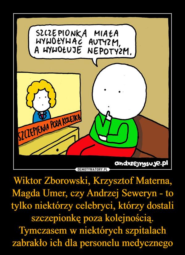 Wiktor Zborowski, Krzysztof Materna, Magda Umer, czy Andrzej Seweryn - to tylko niektórzy celebryci, którzy dostali szczepionkę poza kolejnością. Tymczasem w niektórych szpitalach zabrakło ich dla personelu medycznego –