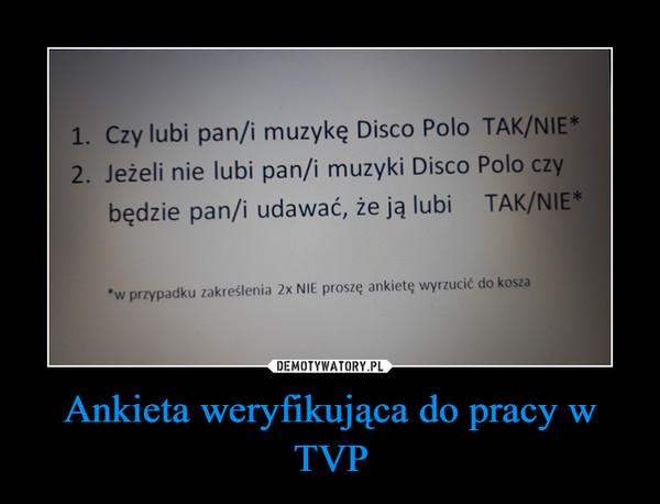 Ankieta weryfikująca do pracy w TVP –