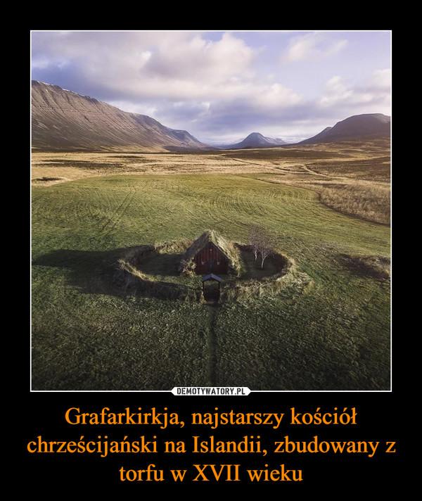 Grafarkirkja, najstarszy kościół chrześcijański na Islandii, zbudowany z torfu w XVII wieku –