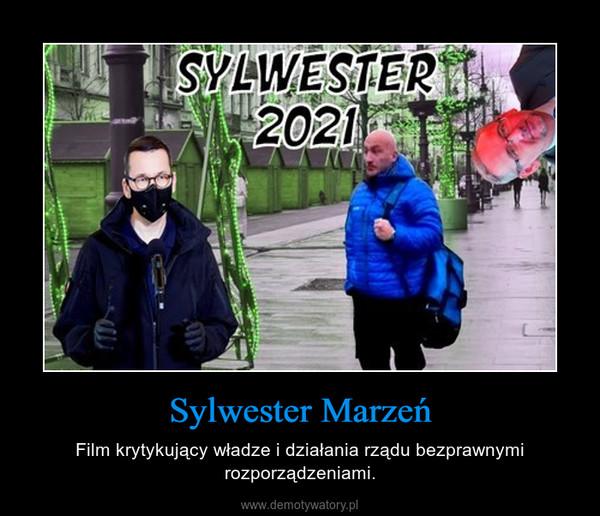 Sylwester Marzeń – Film krytykujący władze i działania rządu bezprawnymi rozporządzeniami.