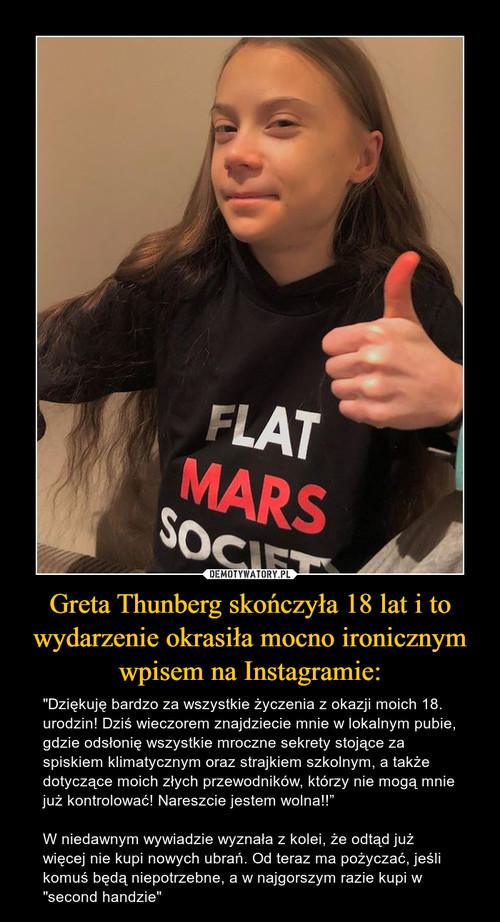 Greta Thunberg skończyła 18 lat i to wydarzenie okrasiła mocno ironicznym wpisem na Instagramie: