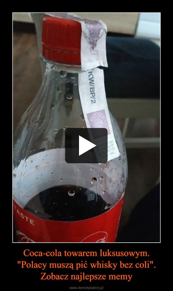 """Coca-cola towarem luksusowym. """"Polacy muszą pić whisky bez coli"""". Zobacz najlepsze memy –"""