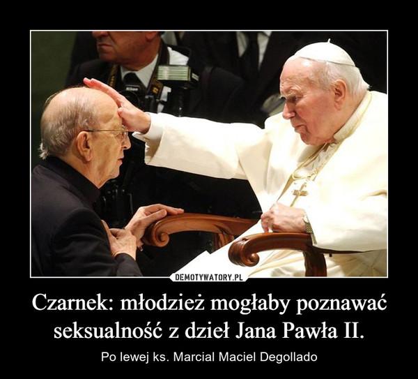 Czarnek: młodzież mogłaby poznawać seksualność z dzieł Jana Pawła II. – Po lewej ks. Marcial Maciel Degollado