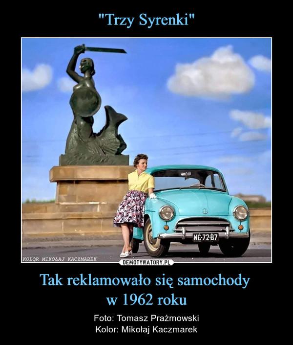 Tak reklamowało się samochody w 1962 roku – Foto: Tomasz PrażmowskiKolor: Mikołaj Kaczmarek