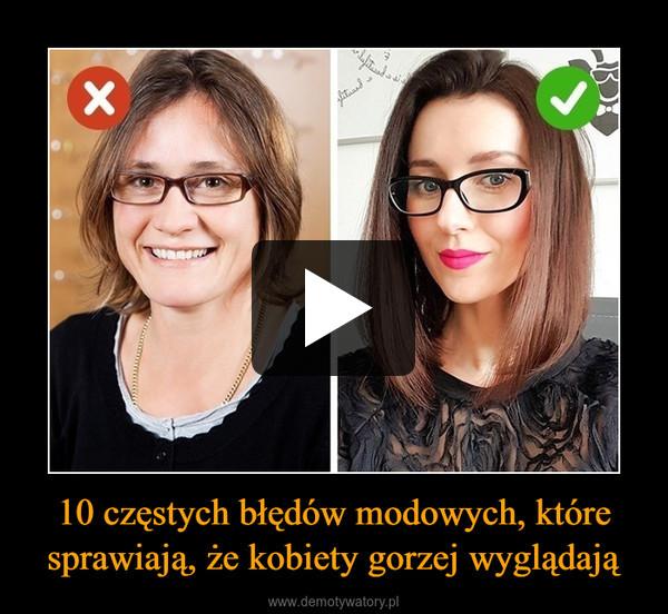 10 częstych błędów modowych, które sprawiają, że kobiety gorzej wyglądają –