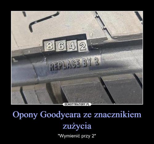 Opony Goodyeara ze znacznikiem zużycia