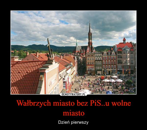 Wałbrzych miasto bez PiS..u wolne miasto – Dzień pierwszy