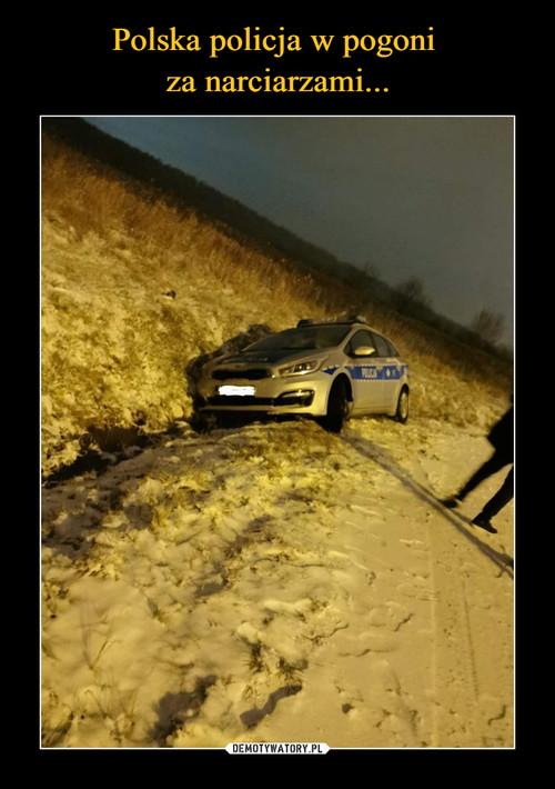 Polska policja w pogoni  za narciarzami...