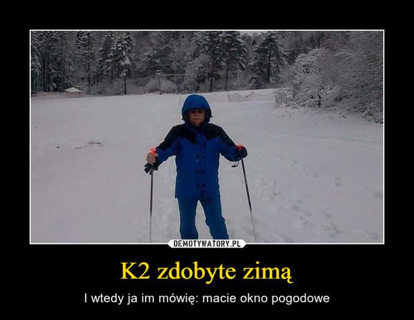 K2 zdobyte zimą – I wtedy ja im mówię: macie okno pogodowe