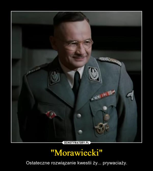 """""""Morawiecki"""" – Ostateczne rozwiązanie kwestii ży... prywaciaży."""