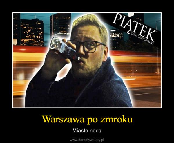 Warszawa po zmroku – Miasto nocą