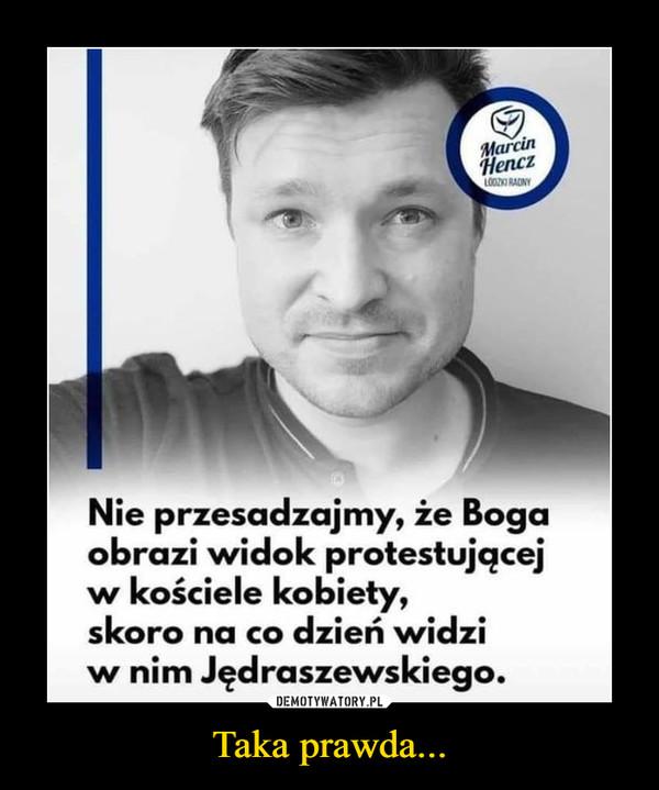 Taka prawda... –  Nie przesadzajmy, że Bogaobrazi widok protestującejw kościele kobiety,skoro na co dzień widziw nim Jędraszewskiego.
